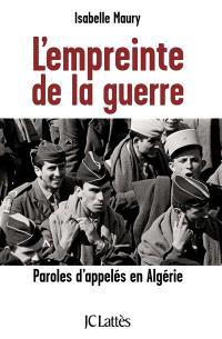L'empreinte de la guerre : paroles d'appelés en Algérie