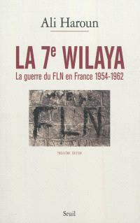 La 7e wilaya : la guerre du FLN en France, 1954-1962