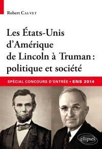 Les Etats-Unis d'Amérique de Lincoln à Truman : politique et société : concours d'entrée aux ENS, 2014