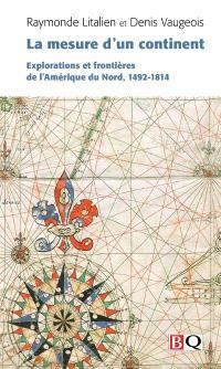 La mesure d'un continent  : explorations et frontières de l'Amérique du Nord, 1492-1814