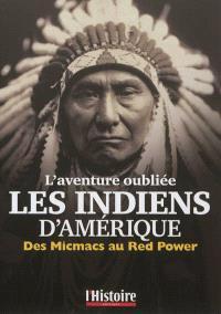 Les Indiens d'Amérique : l'aventure oubliée : des Micmacs au Red power