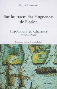 Sur les traces des huguenots de Floride : expéditions en Charenta, 1562-2007