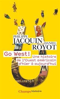Go West ! : une histoire de l'Ouest américain d'hier à aujourd'hui