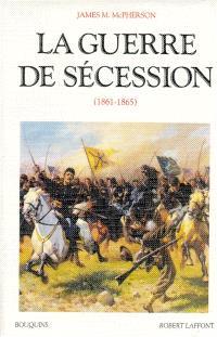 La guerre de Sécession : 1861-1865