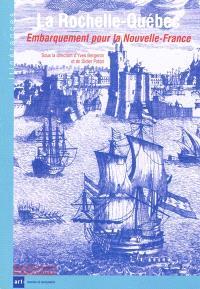 La Rochelle-Québec : embarquement pour la Nouvelle-France