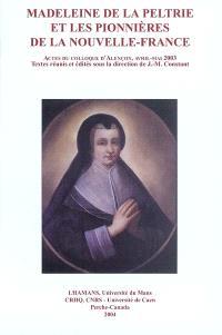 Madeleine de La Peltrie et les pionnières de la Nouvelle-France : actes du colloque qui s'est tenu à Alençon, avril-mai 2003