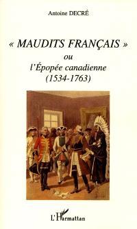 Maudits Français ou L'épopée canadienne, 1534-1763