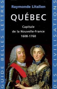 Québec : capitale de la Nouvelle-France, 1608-1760