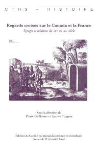 Regards croisés sur le Canada et la France : voyages et relations du XVIe au XXe siècle
