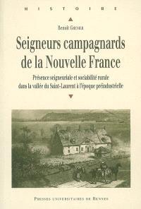 Seigneurs campagnards de la Nouvelle France : présence seigneuriale et sociabilité rurale dans la vallée du Saint-Laurent à l'époque préindustrielle