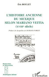 L'histoire ancienne du Mexique selon Mariano Veitia (XVIIIe siècle)