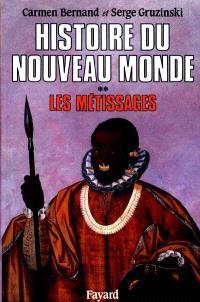 Histoire du nouveau monde. Volume 2, Les Métissages : 1550-1640