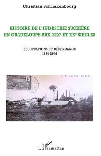 Histoire de l'industrie sucrière en Guadeloupe aux XIXe et XXe siècles. Volume 3, Fluctuations et dépendances 1884-1946