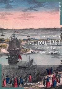 Kourou, 1763 : le dernier rêve de l'Amérique française