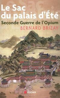 Le sac du palais d'Eté : seconde guerre de l'opium : l'expédition anglo-française de Chine en 1860