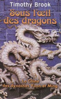 Sous l'oeil des dragons : la Chine des dynasties Yuan et Ming