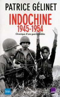 Indochine 1945-1954 : chronique d'une guerre oubliée