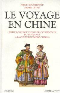 Le Voyage en Chine : anthologie des voyageurs occidentaux du Moyen Age à la chute de l'Empire chinois