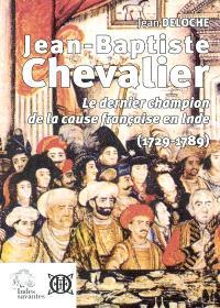 Jean-Baptiste Chevalier, 1729-1789 : le dernier champion de la cause française en Inde