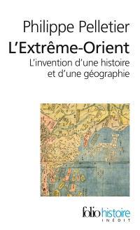 L'Extrême-Orient : l'invention d'une histoire et d'une géographie
