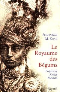 Le royaume des bégums : uen dynastie de femmes dans l'empire des Indes