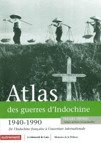 Atlas des guerres d'Indochine, 1940-1990 : de l'Indochine française à l'ouverture internationale