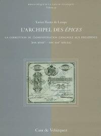 L'archipel des épices : la corruption de l'administration espagnole aux Philippines (fin XVIIIe-fin XIXe siècle)