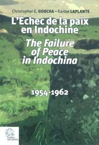 L'échec de la paix en Indochine = The failure of peace in Indochina : 1954-1962