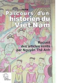Parcours d'un historien du Viêt Nam : recueil des articles écrits par Nguyen The Anh