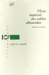 L'Etat impérial des califes abbassides, VIIIe-Xe siècle