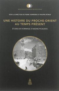 Une histoire du Proche-Orient au temps présent : études en hommage à Nadine Picaudou