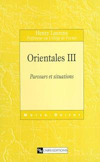 Orientales. Volume 3, Parcours et situations