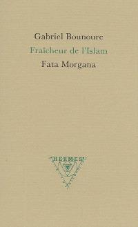 Fraîcheur de l'Islam. Précédé de Miroir du Simorg
