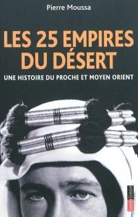 Les 25 empires du désert : une histoire du Proche et Moyen-Orient