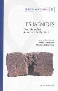Les Jafnides : des rois arabes au service de Byzance (VIe siècle de l'ère chrétienne) : actes du colloque de Paris, 24-25 novembre 2008