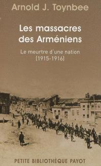 Les massacres des Arméniens : le meurtre d'une nation, 1915-1916