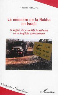La mémoire de la Nakba en Israël : le regard de la société israélienne sur la tragédie palestinienne