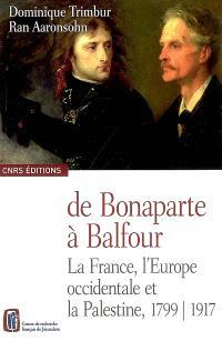 De Bonaparte à Balfour : la France, l'Europe occidentale et la Palestine, 1799-1917