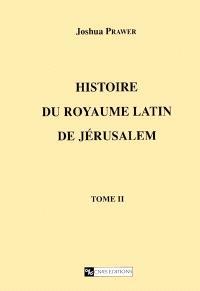 Histoire du royaume latin de Jérusalem. Volume 2, Les croisades et le second royaume latin