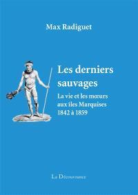Les derniers sauvages : la vie et les moeurs aux îles Marquises, 1842 à 1859