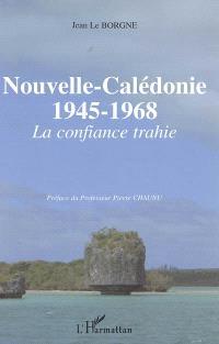 Nouvelle-Calédonie 1945-1968 : la confiance trahie
