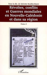 Révoltes, conflits et guerres mondiales en Nouvelle-Calédonie et dans sa région. Volume 2