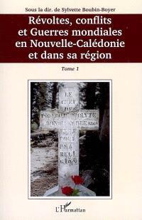 Révoltes, conflits et guerres mondiales en Nouvelle-Calédonie et dans sa région. Volume 1