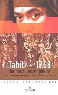 Tahiti 1768 : jeunes filles en pleurs : la face cachée des premiers contacts et la naissance du mythe occidental (1595-1928)