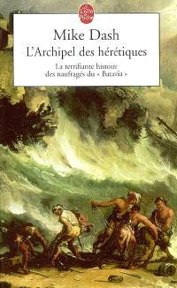 L'archipel des hérétiques : la terrifiante histoire des naufragés du Batavia