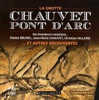 Chauvet-Pont d'Arc : la grotte... et autres découvertes : ses inventeurs racontent...