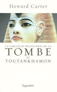 La fabuleuse découverte de la tombe de Toutankhamon
