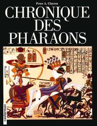 Chronique des pharaons : l'histoire règne par règne des pharaons et des dynasties de l'Egypte ancienne