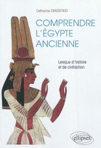 Comprendre l'Egypte ancienne : lexique d'histoire et de civilisation