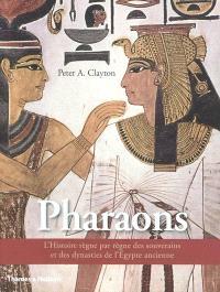 Pharaons : l'histoire règne par règne des souverains et des dynasties de l'Egypte ancienne